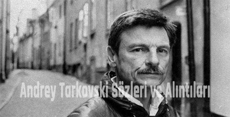 Andrey Tarkovski Sözleri ve Alıntıları
